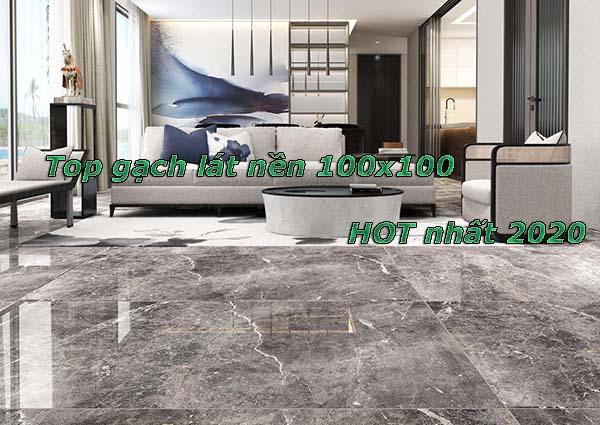 Top gạch lát nền 100x100 HOT nhất 2020